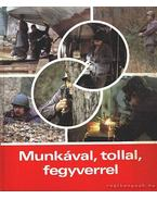 Munkával, tollal, fegyverrel - Ujvári Imre László
