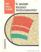 Mit kell tudni a magyar ifjúsági mozgalmakról? - Tóth András, Csikós József