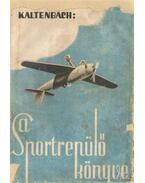 A sportrepülő könyve - Kaltenbach Henrik