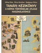 Tanári kézikönyv a képes történelmi atlasz használatához - Hőnyi Ede, Péczi Ernőné-Sebenyi Péter