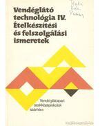 Vendéglátó technológia IV. - Ételkészítési és felszolgálási ismeretek - Pető Gyula