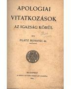 Apologiai vitatkozások az igazság körül - Dr. Platz Bonifácz