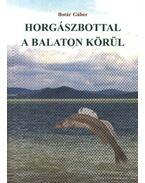 Horgászbottal a Balaton körül - Botár Gábor