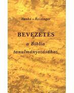 Bevezetés a Biblia tanulmányozásához - Reisinger János, Vankó Zsuzsa