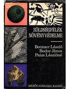 Zöldségfélék növényvédelme - Bodor János, Benczer László, Paizs Lászlóné