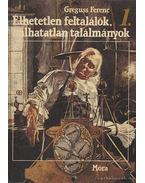 Élhetetlen feltalálók, halhatatlan találmányok I-II. kötet - Greguss Ferenc