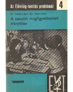 A tanulók megfigyeléseinek irányítása - Dr. Juhász Lajos, Vajon Imre dr.