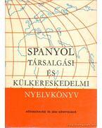 Spanyol társalgási és külkereskedelmi nyelvkönyv - Sobieski Artúr, Hole György, Kovács Imre, Szigethy Károly