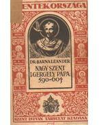 Nagy Szent I. Gergely pápa 590-604 - Barna Leander dr.