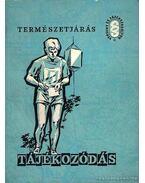 Természetjárás, tájékozódás - Soltész Béla, Szász Károly, Horváth Lóránt, dr., Galgóczy István, Szőnyi László