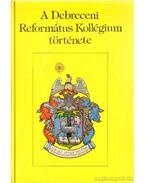 A Debreceni Református Kollégium története - Barcza József