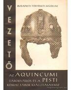 Vezető az Aquincumi táborváros és a pesti római tábor kiállításaihoz - Nagy Tibor