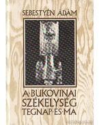 A bukovinai székelység tegnap és ma - Sebestyén Ádám