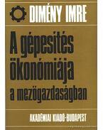 A gépesítés ökonómiája a mezőgazdaságban - Dimény Imre