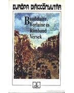 Baudelaire, Verlaine és Rimbaud Versek - Charles Baudelaire, Verlaine, Paul, Rimbaud, Arthur
