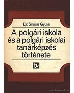 A polgári iskola és a polgári iskolai tanárképzés története - Simon Gyula, dr.