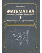 Matematika feladatok - ötletek - megoldások I. - Rácz János