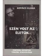 Szén volt az életük (dedikált) - Kovács Klára