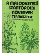 A másodvetésű szántóföldi növények termesztése - Dr. Józsa László