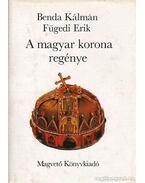 A magyar korona regénye - Fügedi Erik, Benda Kálmán