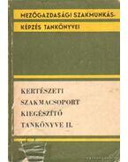Kertészeti szakmacsoport kiegészítő tankönyve II. - Szabó Károly