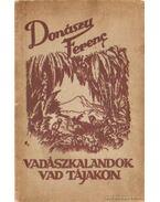 Vadászkalandok vad tájakon - Donászy Ferenc