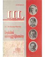 Irodalmi szöveggyűjtemény a középiskolák III. osztálya számára - Dr. Mohácsy Károly