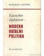Klasszikus diplomácia - Modern hatalmi politika - Diószegi István