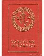 Városunk Dunakeszi (mini) - Lőkös Zoltán, Lakatos Ernő dr.