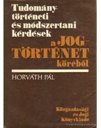 Tudománytörténeti és módszertani kérdések a jogtörténet köréből - Horváth Pál