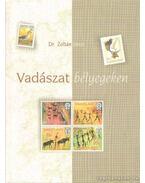 Vadászat bélyegeken - Dr. Zoltán János
