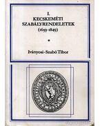 Kecskeméti szabályrendeletek (1659-1849) I. - Iványosi- Szabó Tibor