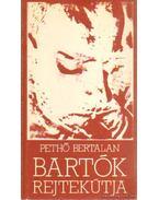 Bartók rejtekútja - Pethő Bertalan