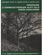 Irányelvek a természetvédelem alatt álló erdők kezelésére - Csapody István, Keszthelyi István dr., Halupa Lajos dr.