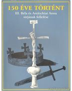 150 éve történt III. Béla és Antiochiai Anna sírjának fellelése - Fülöp Gyula