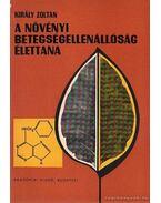 A növényi betegségellenállóság élettana - Király Zoltán