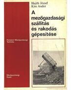 A mezőgazdasági szállítás és rakodás gépesítése - Hajdú József, Kiss Andor
