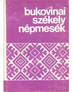 Bukovinai székely népmesék I. - Sebestyén Ádám