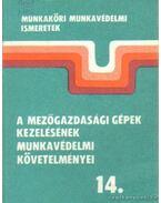 A mezőgazdasági gépek kezelésének munkavédelmi követelményei 14. - Horváth József