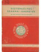 Esztergályos szakmai ismeretek - Szenczi Gyula