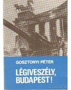 Légiveszély, Budapest! - Gosztonyi Péter