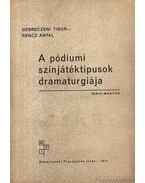 A pódiumi színjátéktípusok dramaturgiája - Debreczeni Tibor, Rencz Antal