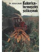 Kukoricatermesztés szilázsnak - Dr. Józsa László