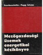 Mezőgazdasági üzemek energetikai kézikönyve - Papp István