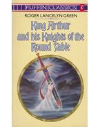 King Arthur and His Knights of the Round Table - Green, Lancelyn Roger
