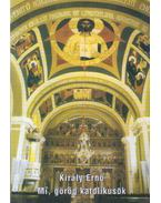 Mi, görög katolikusok - Király Ernő