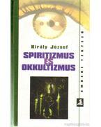 Spiritizmus és okkultizmus - Király József