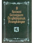 A hatvani Bajza József Gimnázium öregdiákjainak aranykönyve - Király László