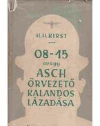 08-15 avagy Asch őrvezető kalandos lázadása - Kirst, Hans Hellmut