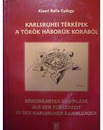 Karlsruhei térképek a török háborúk korából - Kisari Balla György